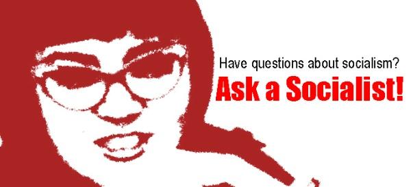Ask a Socialist